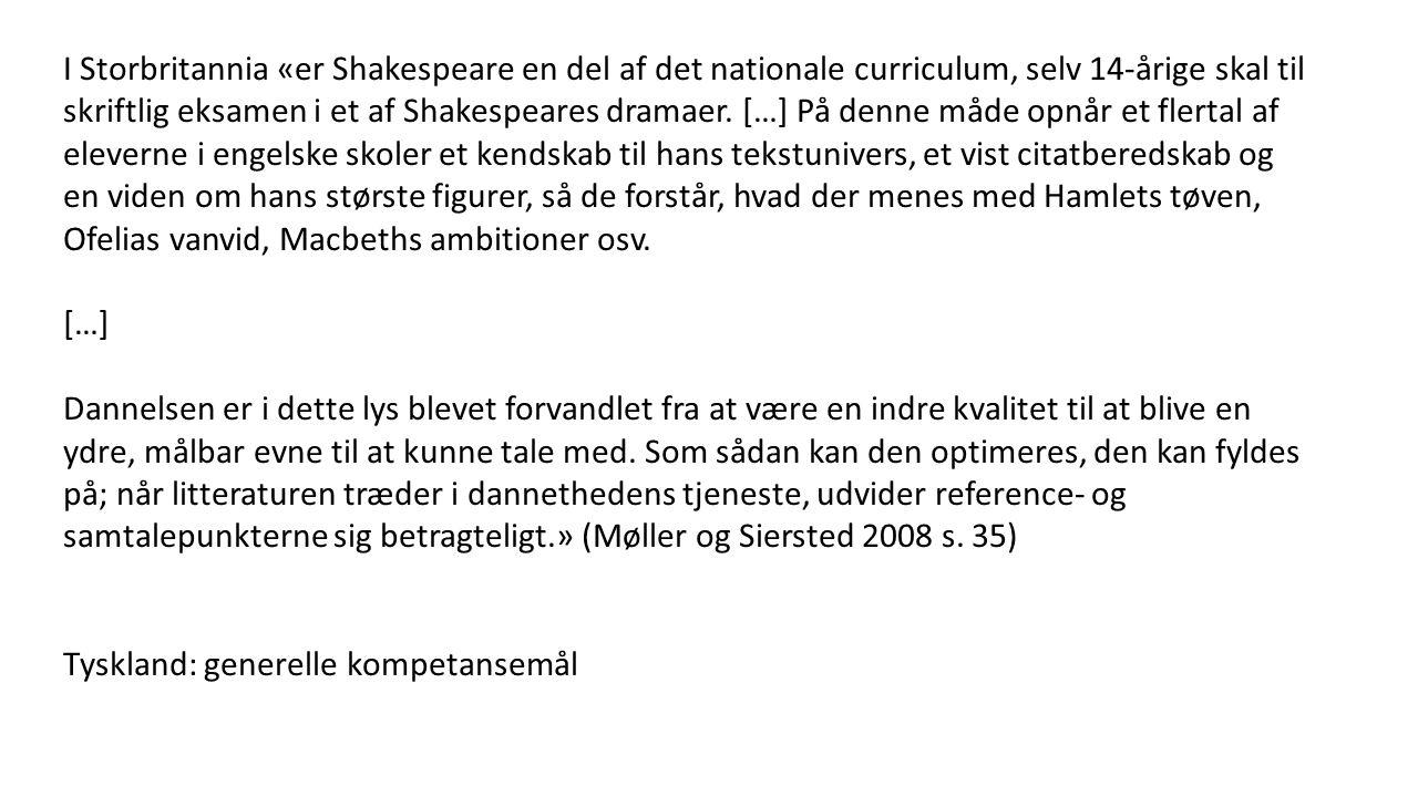 I Storbritannia «er Shakespeare en del af det nationale curriculum, selv 14-årige skal til skriftlig eksamen i et af Shakespeares dramaer. […] På denne måde opnår et flertal af eleverne i engelske skoler et kendskab til hans tekstunivers, et vist citatberedskab og en viden om hans største figurer, så de forstår, hvad der menes med Hamlets tøven, Ofelias vanvid, Macbeths ambitioner osv.